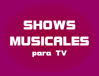 Shows Musicales para TV